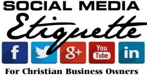 social-media-etiquette-Chrisian-business-web