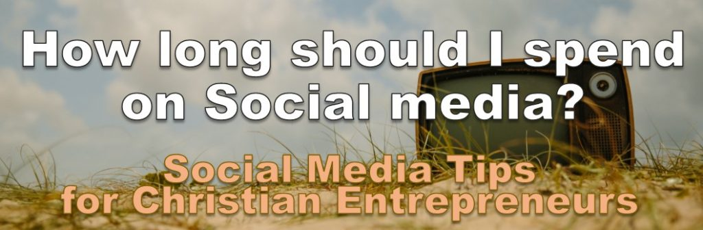 How long should you spend on social media - Christian business owner social media training