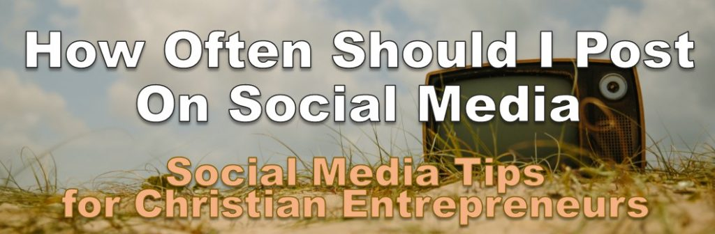 How often should I publish on social media as a Christian business owner