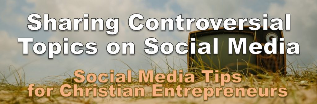 Posting controversial topics- Christian business owner social media training