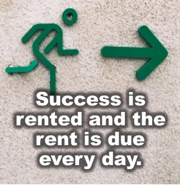 Business Quotes Success Is Rented And Rent Is Due Every Day